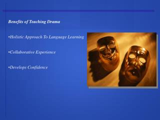Benefits of Teaching Drama Holistic Approach To Language Learning Collaborative Experience