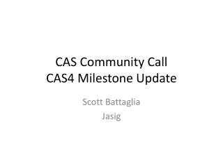 CAS Community Call CAS4 Milestone Update
