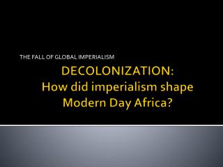 DECOLONIZATION: How did imperialism shape Modern Day Africa?