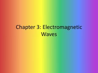 Chapter 3: Electromagnetic Waves