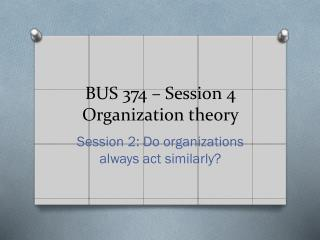 BUS 374 – Session  4 Organization theory