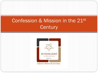 Confession & Mission in the 21 st  Century