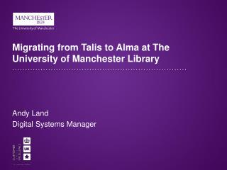 Migrating from Talis to Alma at The University of Manchester Library