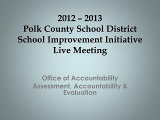 2012 – 2013 Polk County School District School Improvement Initiative Live Meeting