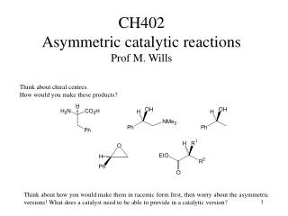 CH402  Asymmetric catalytic reactions Prof M. Wills