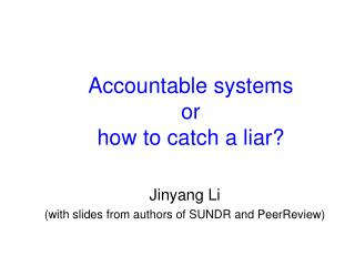 Accountable systems  or how to catch a liar?