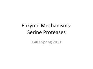 Enzyme  Mechanisms: Serine Proteases