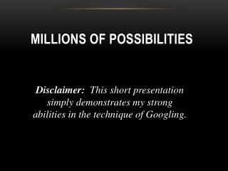 Millions of Possibilities