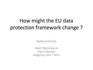 How might the  EU  data protection framework change  ?