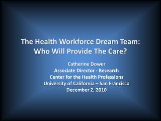 The Health Workforce Dream Team: Who Will Provide The Care?