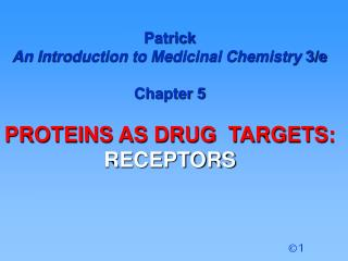Patrick  An Introduction to Medicinal Chemistry  3/e Chapter 5 PROTEINS AS DRUG  TARGETS: