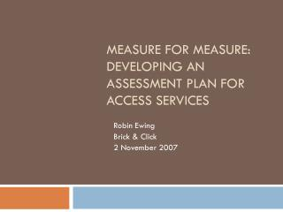 Measure for Measure: Developing an Assessment Plan for Access Services