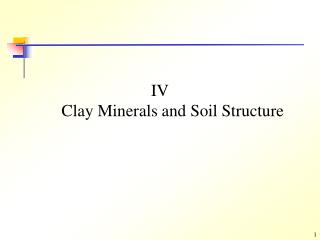 IV Clay Minerals and Soil Structure