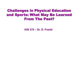 Challenges in Physical Education and Sports: What May Be Learned From The Past?