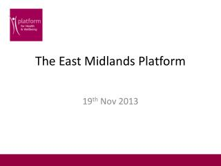 The East Midlands Platform