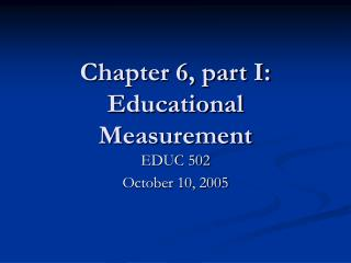 Chapter 6, part I: Educational Measurement