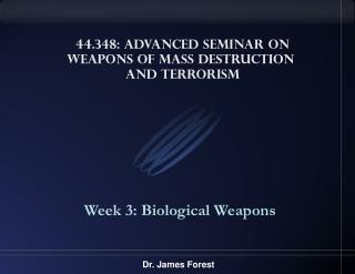 44.348: Advanced Seminar on Weapons of Mass Destruction  and Terrorism