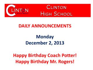 DAILY  ANNOUNCEMENTS Monday December 2, 2013 Happy Birthday Coach Potter!