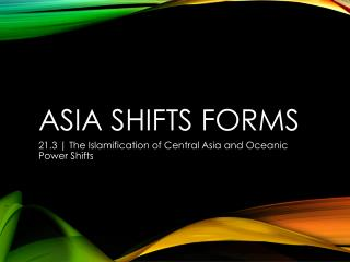 Asia Shifts Forms