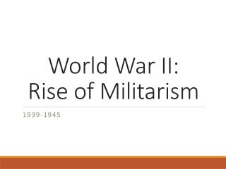 World War II: Rise of Militarism