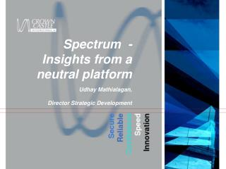 Spectrum  - Insights from a  neutral platform