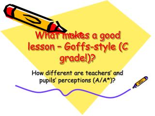 What makes a good lesson – Goffs-style (C grade!)?