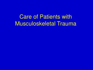 Care of Patients with Musculoskeletal Trauma