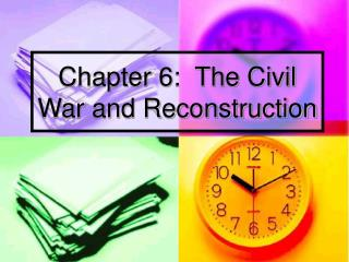 Chapter 6:  The Civil War and Reconstruction