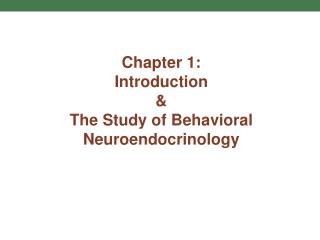 Chapter 1: Introduction  &  The Study of Behavioral Neuroendocrinology