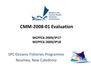 CMM-2008-01 Evaluation WCPFC6-2009/IP17 WCPFC6-2009/IP18