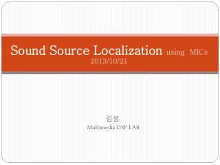 Sound Source Localization  using  MICs 2013/10/21