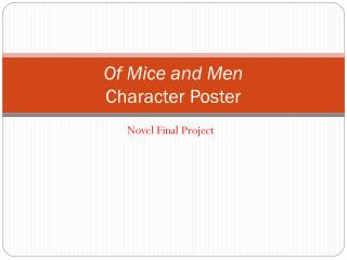of mice and men final project Of mice and men: final project choices each project must exhibit extensive effort the grade is based on creativity, neatness, accuracy, and effort choose a project that appeals to your own personal talents and interests consider each option and decide which choice would be the best fit for you as an individual or group.