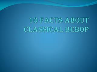 10 facts about classical bebop