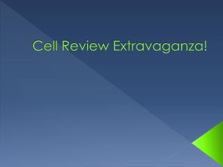 Cell Review Extravaganza!