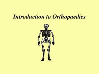 Introduction to Orthopaedics