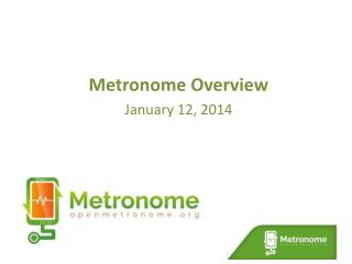 Metronome  Overview January 12, 2014