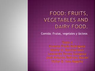 Food :  fruits , vegetables and  dairy food .