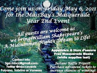 Come join  us on  Friday May 6, 2011  for the MassBay's Masquerade Year End Event