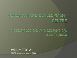 RESEARCH AND DEVELOPMENT  CENTRE Meteorological  and geophysical   agency (BMG)