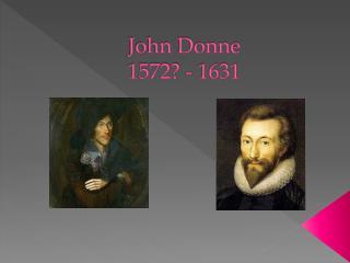 John Donne 1572? - 1631