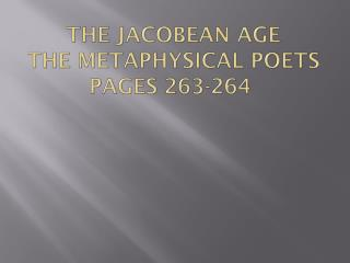 The Jacobean Age The Metaphysical Poets pages 263-264