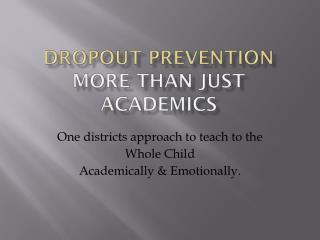 Dropout Prevention More Than Just  Academics