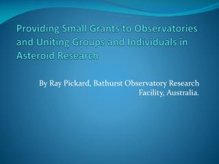 Providing Small Grants to Observatories and Uniting Groups and Individuals in Asteroid Research