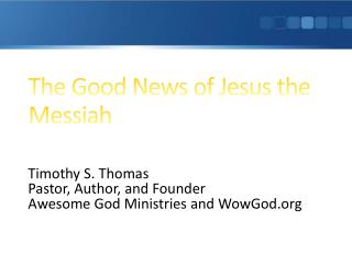 The Good News of Jesus the Messiah