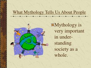 What Mythology Tells Us About People