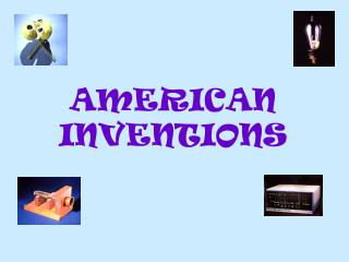 AMERICAN INVENTIONS