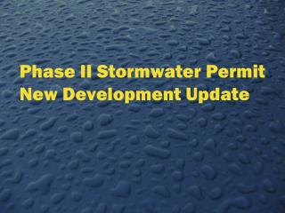 Phase II  Stormwater  Permit New Development Update