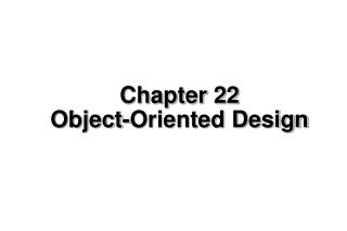 Chapter 22 Object-Oriented Design