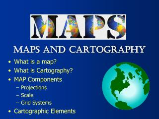 What is a map? What is Cartography?  MAP Components  Projections Scale Grid Systems