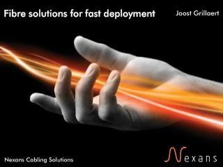 Fibre solutions for fast deployment